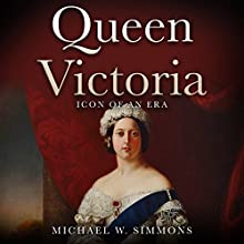 Queen Victoria: Icon of an Era | Livre audio Auteur(s) : Michael W. Simmons Narrateur(s) : Alan Munro