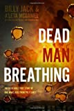 img - for Dead Man Breathing: The Incredible True Story of One Man's Rise from the Flames Paperback - November 25, 2013 book / textbook / text book