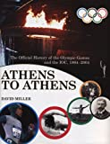 Athens to Athens: The Official History of the Olympic Games and the IOC, 1894-2004 (Official History of the Olympic Games and the Ioc)