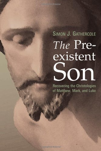 The Preexistent Son: Recovering the Christologies of Matthew, Mark, and Luke: Simon J. Gathercole: 9780802829016: Amazon.com: Books