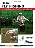 Basic Fly Fishing: All the Skills and Gear You Need to Get Started (How To Basics)
