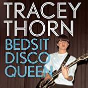 Bedsit Disco Queen: How I Grew Up and Tried to Be a Pop Star | [Tracey Thorn]