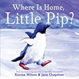 Where Is Home, Little Pip? ~ Karma Wilson