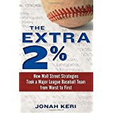 The Extra 2%: How Wall Street Strategies Took a Major League Baseball Team from Worst to Firstby Mark Cuban