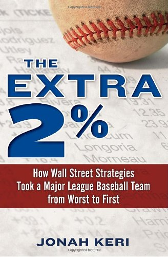 The Extra 2%: How Wall Street Strategies Took a Major League Baseball Team from Worst to First, Jonah Keri