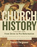 Church History Volume One: From Christ to Pre-Reformation: The Rise and Growth of the Church in Its Cultural, Intellectual, and