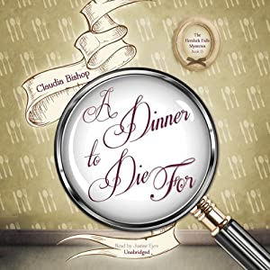 A Dinner to Die For: Hemlock Falls Mysteries, Book 13 | [Claudia Bishop]