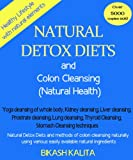 Natural Detox Diets and Colon Cleansing (Healthy Lifestyle with Natural Ingredients) (Natural Health)