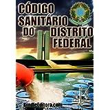 Código Sanitário do Distrito Federal com Dicionário e Verbetes (Códigos, Leis, Súmulas e Decretos Brasileiros)...