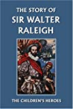 The Story of Sir Walter Raleigh (Yesterdays Classics) (The Childrens Heroes Series)