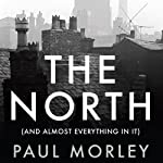 The North: (And Almost Everything In It) | Paul Morley