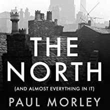 The North: (And Almost Everything In It) (       UNABRIDGED) by Paul Morley Narrated by Ralph Lister