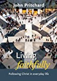 Living Faithfully: Following Christ in Everyday Life (0281067627) by Pritchard, John