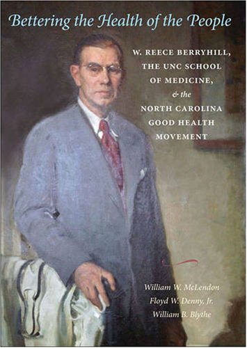 Bettering the Health of the People: W. Reece Berryhill, the UNC School of Medicine, and the North Carolina Good Health M