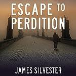 Escape to Perdition | James Silvester