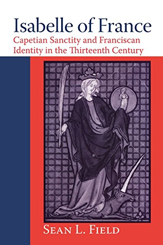 Isabelle of France: Capetian Sanctity and Franciscan Identity in the Thirteenth/Century (ND Texts Medieval Culture)