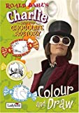 Roald Dahl Charlie and the Chocolate Factory Colour and Draw Book (Film Tie in Colour & Draw Book)