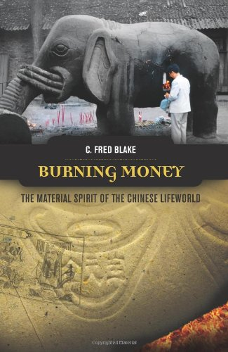 Burning Money: The Material Spirit of the Chinese Lifeworld