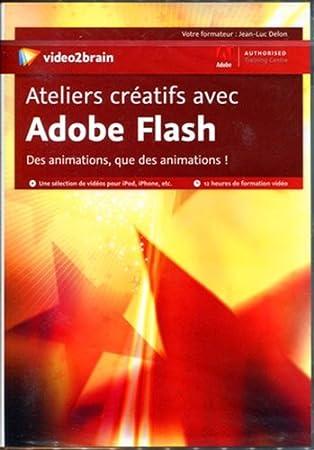 Ateliers créatifs avec Adobe Flash : Des Animations, que des animations!