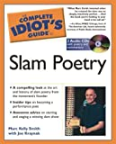 By Marc Kelly Smith The Complete Idiots Guide to Slam Poetry [Paperback]