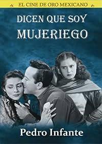 Amazon.com: Dicen Que Soy Mujeriego: Pedro Infante, Silvia Derbez