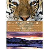 Destination Wildlife: An International Site-by-Side Guide to the Best Places to Experience Endangered, Rare, and Fascinating Animals... (Perigee)by Pamela K.  Brodowsky