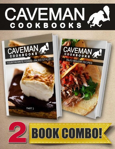 Free Kindle Book : Your Favorite Foods - Paleo Style Part 2 and Paleo Mexican Recipes: 2 Book Combo (Caveman Cookbooks)