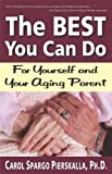 img - for The Best You Can Do: For Yourself and Your Aging Parent by Carol Spargo Pierskalla, Ph.D. (2013) Paperback book / textbook / text book