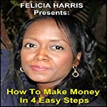 Felicia Harris Presents: How to Make Money in 4 Easy Steps | Felicia Harris