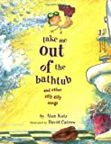 Take Me Out of the Bathtub and Other Silly Dilly Songs (0689829035) by Katz, Alan