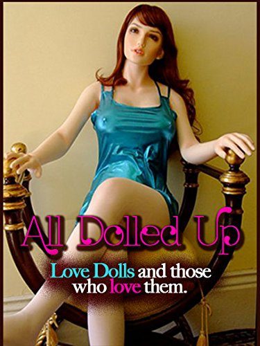All Dolled Up: Love Dolls And Those Who Love Them