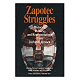 Zapotec Struggles: Histories, Politics and Representations from Juchitan, Oaxaca (Smithsonian Series in Ethnographic...