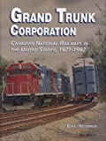 Grand Trunk Corporation: Canadian National Railways in the United States, 1971-1992 (087013406X) by Hofsommer, Don L.