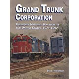 Grand Trunk Corporation: Canadian National Railways in the United States, 1971-1992 ~ Donovan L. Hofsommer