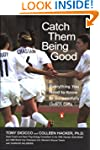 Catch Them Being Good: Everything You...