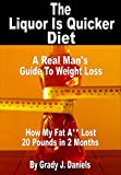 The Liquor Is Quicker Diet: A Real Man's Guide to Weight Loss