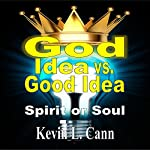 God Idea vs. Good Idea: Spirit or Soul | Kevin L. Cann