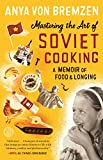 51OW%2B LbdjL. SL160 : Mastering the Art of Soviet Cooking: A Memoir of Food and Longing   Food and Travel