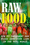 Raw Food: How to Implement Raw Foods Into Your Life in the Real World - Not Your Run of the Mill Raw Foods Diet Recipe Book (Raw vegan lifestyle - Raw food recipes) Dexter Poin
