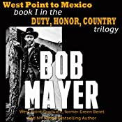 West Point to Mexico: Duty, Honor, Country Trilogy, Book 1 | Bob Mayer