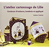 L'atelier cartonnage de Lilie : Couleurs d'enfance, broderie et appliqué