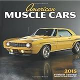 American Muscle Cars 2015: 16-Month Calendar September 2014 through December 2015