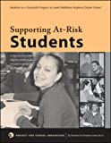 Supporting At-Risk Students: A Guidebook to help At-Risk High School Students Succeed Academically and Emotionally (By Teachers For Teachers series)