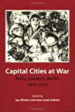 Capital Cities at War: Paris, London, Berlin 1914-1919 (Studies in the Social and Cultural History of Modern Warfare) (052166814X) by Winter, Jay