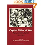Capital Cities at War: Paris, London, Berlin 1914-1919 (Studies in the Social and Cultural History of Modern Warfare...