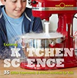 Exploring Kitchen Science: 40+ Delicious Discoveries