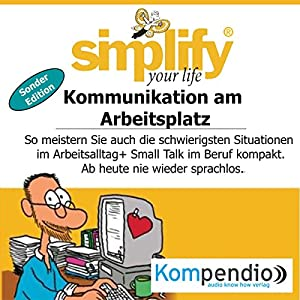 Simplify your life - Kommunikation am Arbeitsplatz (Sonder-Edition) Hörbuch