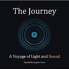 The Journey: A Voyage of Light and Sound | Livre audio Auteur(s) : David Lane Narrateur(s) : John Longen