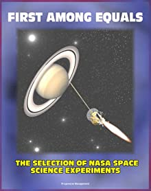 First Among Equals: The Selection Of NASA Space Science Experiments - Origins Of NASA, Early Satellites, Webb's Influence On Science (NASA SP-4215)