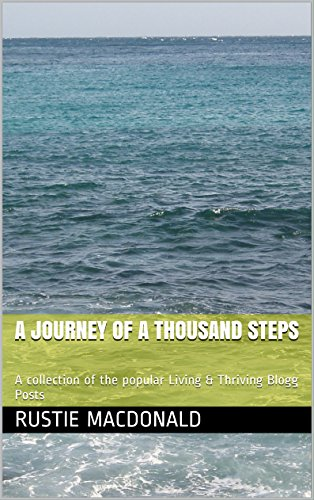 A Journey of A Thousand Steps: A collection of the popular Living & Thriving Blogg Posts